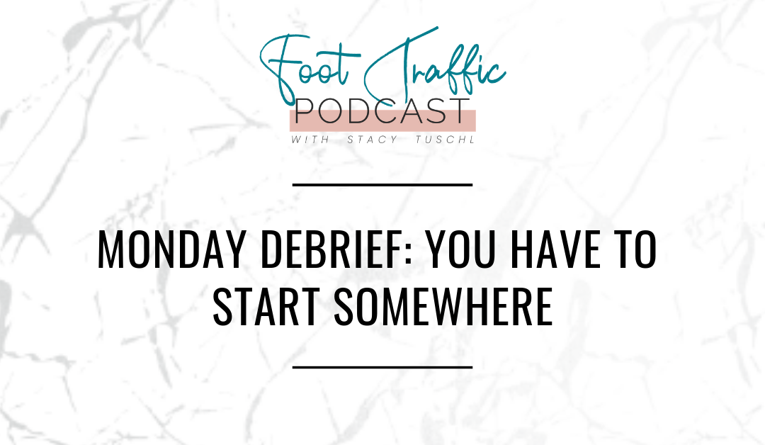 MONDAY DEBRIEF: YOU HAVE TO START SOMEWHERE