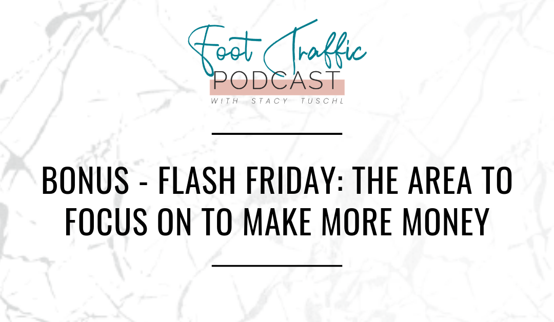 BONUS – FLASH FRIDAY: THE AREA TO FOCUS ON TO MAKE MORE MONEY
