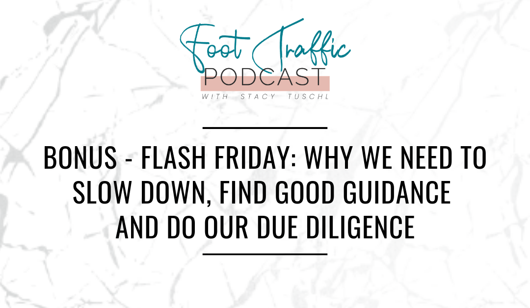 BONUS – FLASH FRIDAY: WHY WE NEED TO SLOW DOWN, FIND GOOD GUIDANCE AND DO OUR DUE DILIGENCE