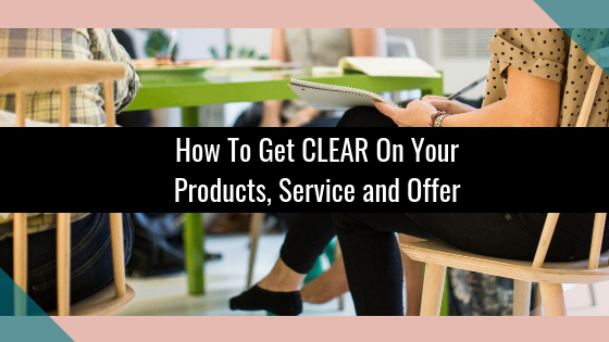 How To Get CLEAR On Your Products, Service and Offer