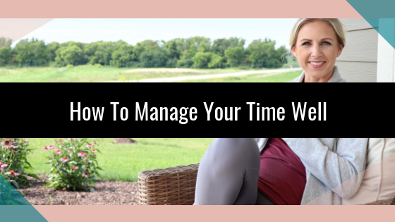 How To Manage Your Time Well