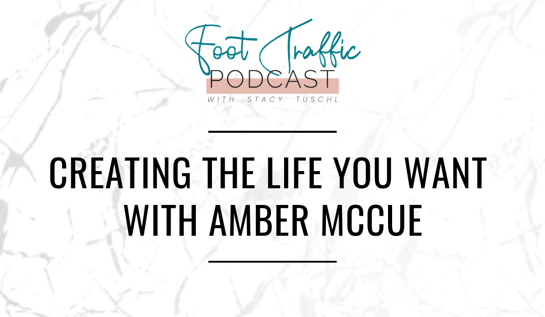 CREATING THE LIFE YOU WANT WITH AMBER MCCUE
