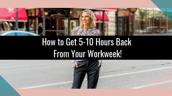 How to Get 5-10 Hours Back from Your Workweek!