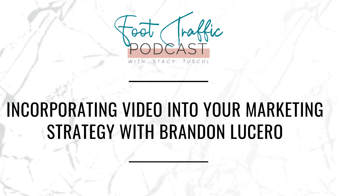 INCORPORATING VIDEO INTO YOUR MARKETING STRATEGY WITH BRANDON LUCERO