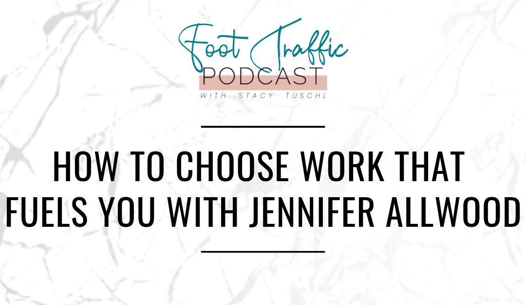 HOW TO CHOOSE WORK THAT FUELS YOU WITH JENNIFER ALLWOOD