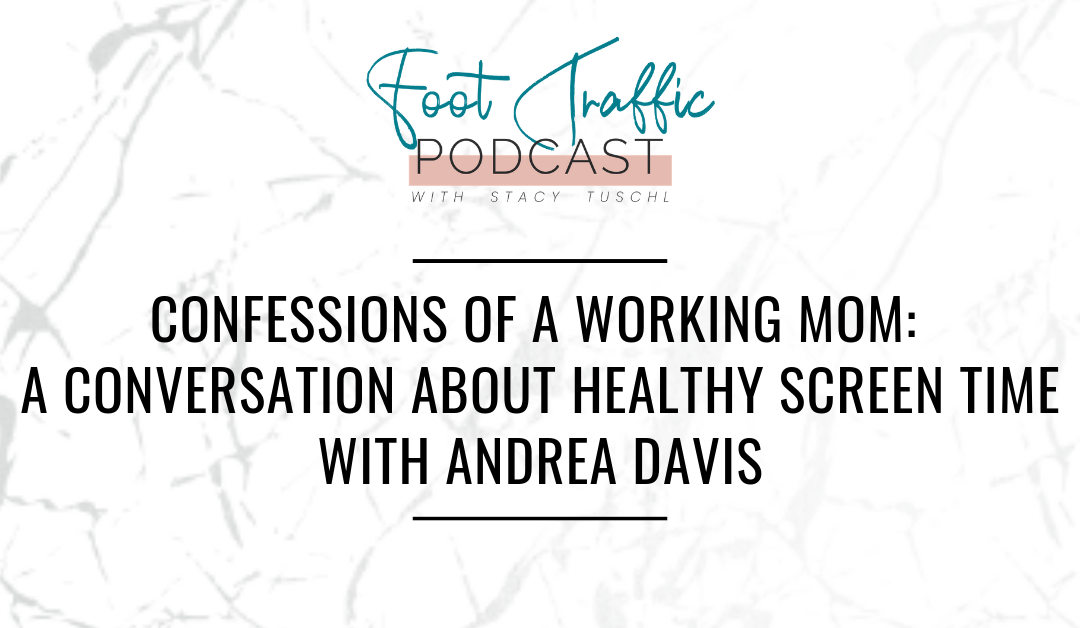 CONFESSIONS OF A WORKING MOM: A CONVERSATION ABOUT HEALTHY SCREEN TIME WITH ANDREA DAVIS