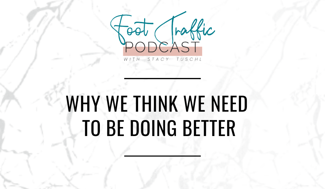 WHY WE THINK WE NEED TO BE DOING BETTER