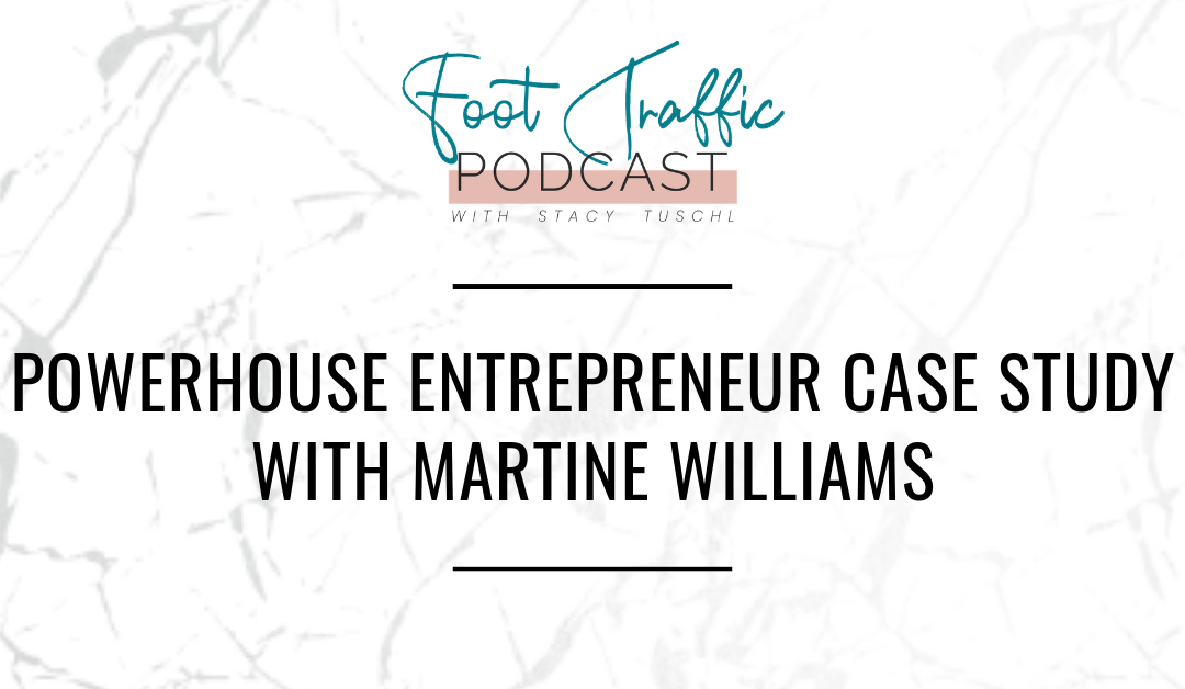POWERHOUSE ENTREPRENEUR CASE STUDY WITH MARTINE WILLIAMS
