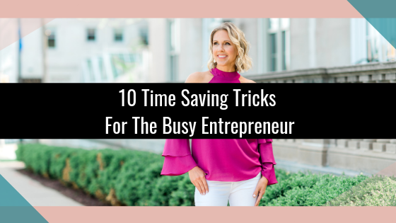 10 Time Saving Tricks For The Busy Entrepreneur
