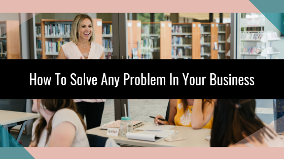 How To Solve Any Problem In Your Business