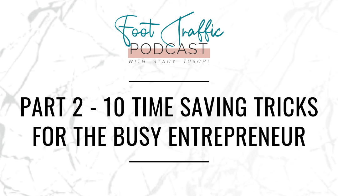 PART 2 – 10 TIME SAVING TRICKS FOR THE BUSY ENTREPRENEUR