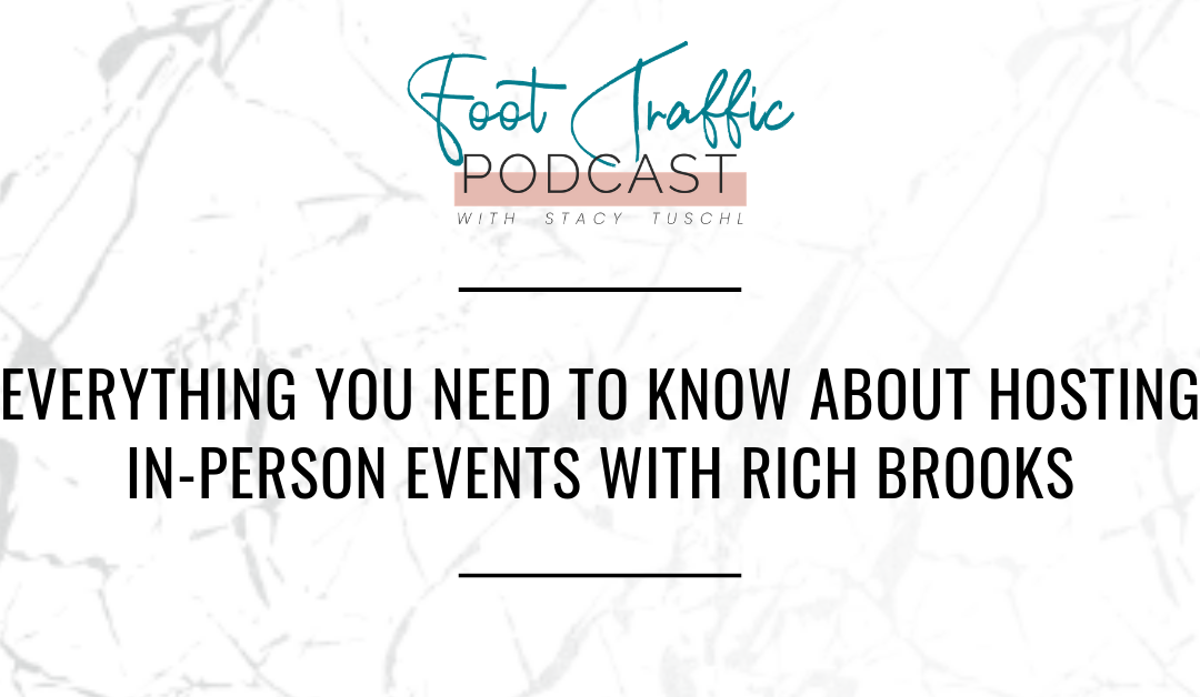 EVERYTHING YOU NEED TO KNOW ABOUT HOSTING IN-PERSON EVENTS WITH RICH BROOKS