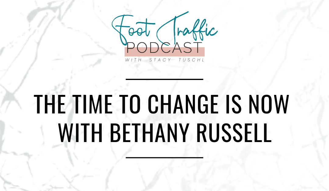 THE TIME TO CHANGE IS NOW WITH BETHANY RUSSELL