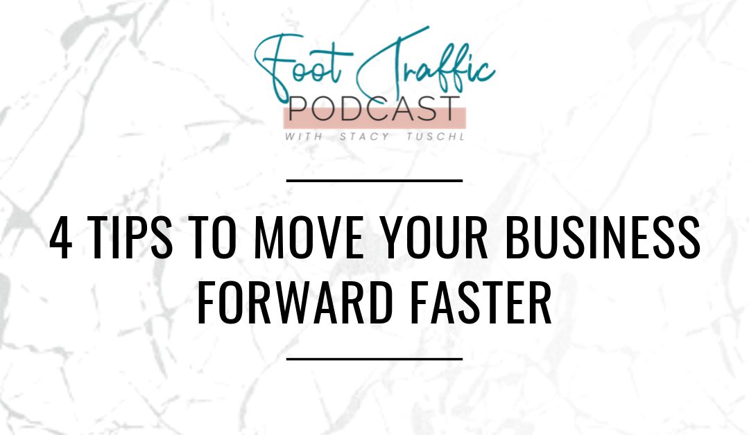 4 TIPS TO MOVE YOUR BUSINESS FORWARD FASTER