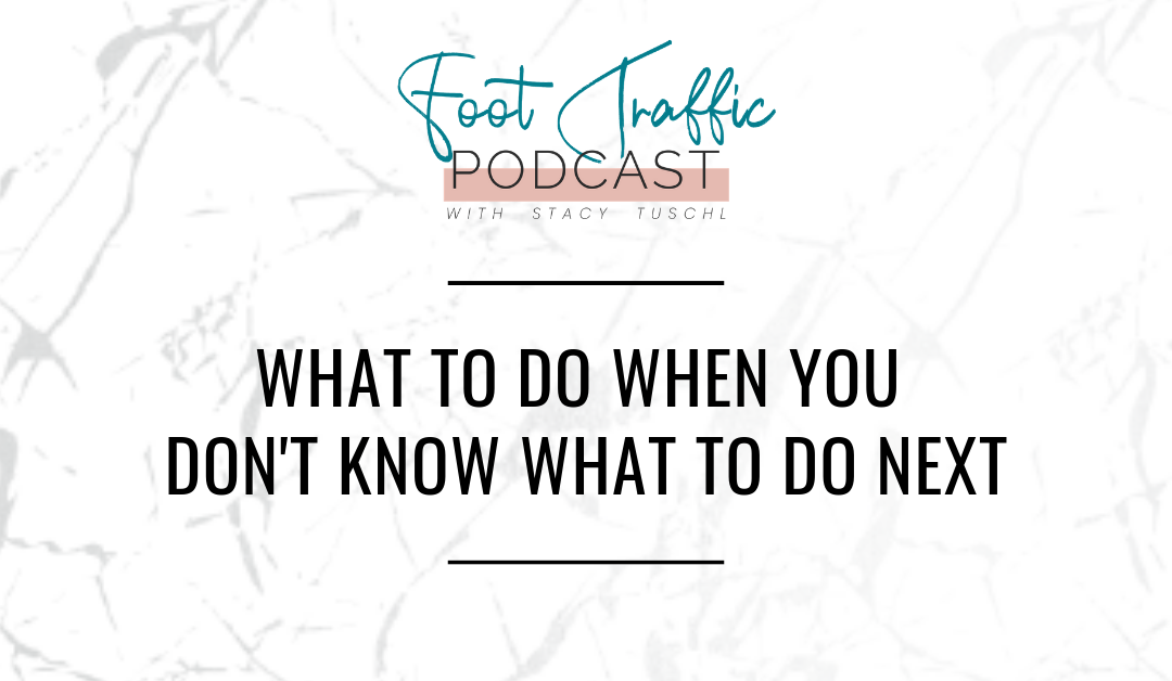 WHAT TO DO WHEN YOU DON'T KNOW WHAT TO DO NEXT