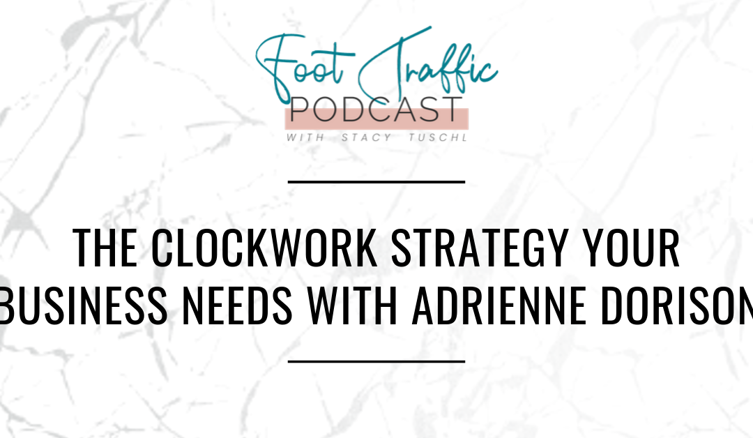 THE CLOCKWORK STRATEGY YOUR BUSINESS NEEDS WITH ADRIENNE DORISON