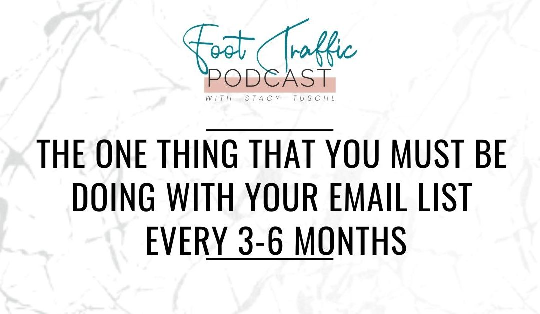 THE ONE THING THAT YOU MUST BE DOING WITH YOUR EMAIL LIST EVERY 3-6 MONTHS