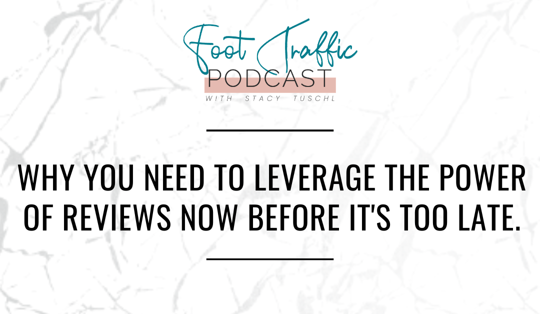 WHY YOU NEED TO LEVERAGE THE POWER OF REVIEWS NOW BEFORE IT