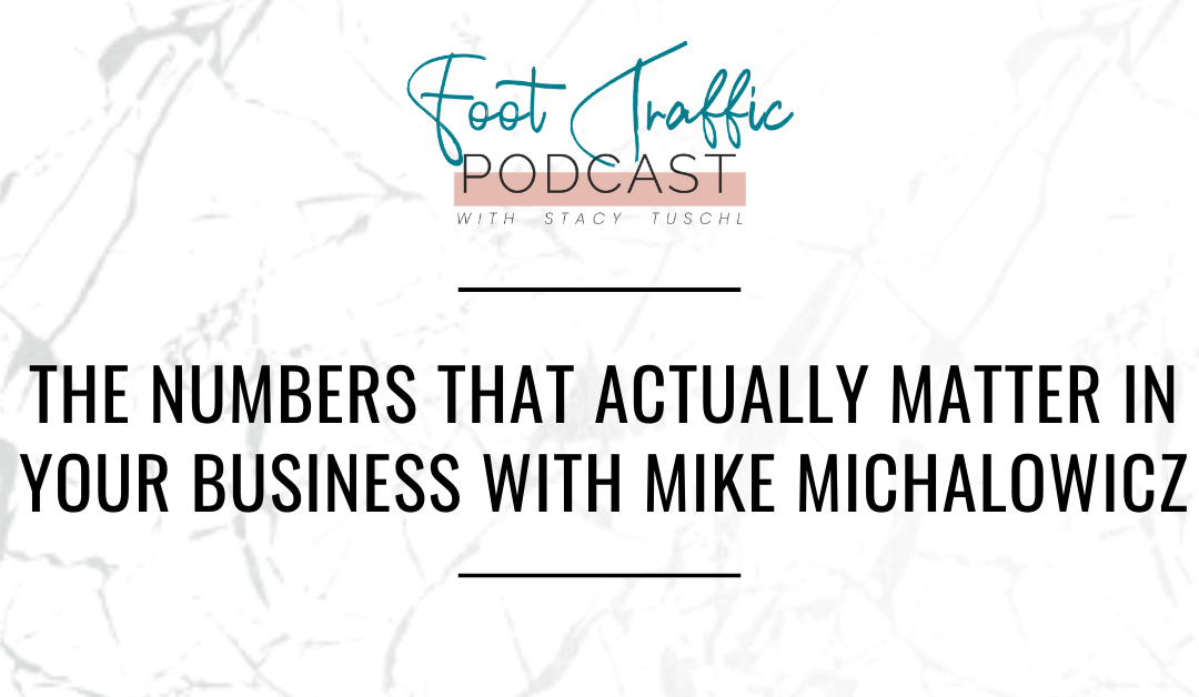 THE NUMBERS THAT ACTUALLY MATTER IN YOUR BUSINESS WITH MIKE MICHALOWICZ