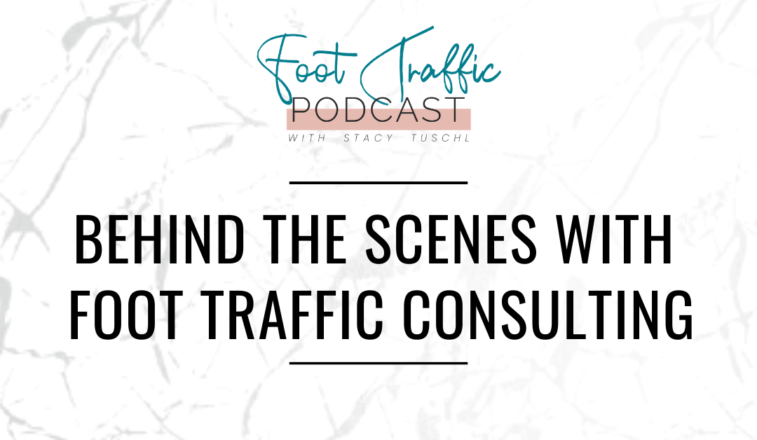 BEHIND THE SCENES WITH FOOT TRAFFIC CONSULTING