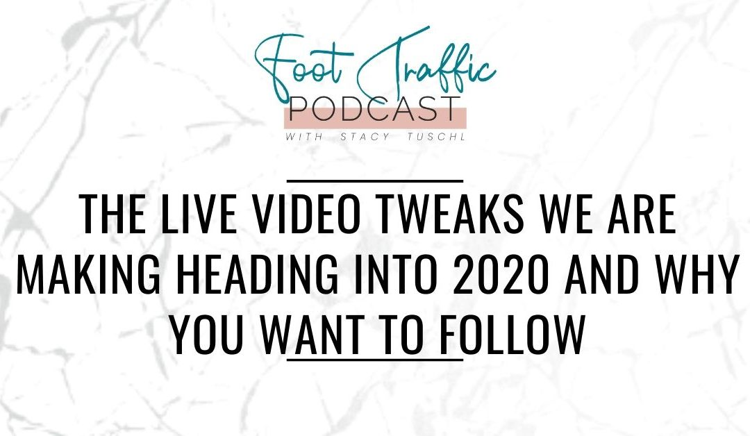 THE LIVE VIDEO TWEAKS WE ARE MAKING HEADING INTO 2020 AND WHY YOU WANT TO FOLLOW