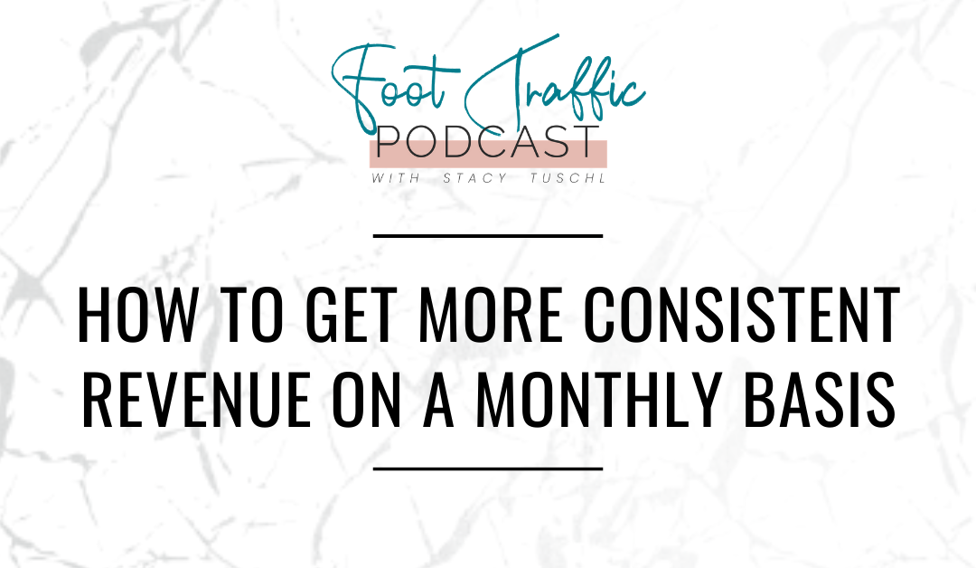 HOW TO GET MORE CONSISTENT REVENUE ON A MONTHLY BASIS