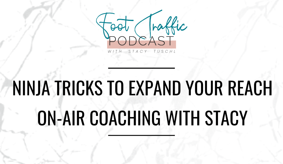 NINJA TRICKS TO EXPAND YOUR REACH –  ON-AIR COACHING WITH STACY