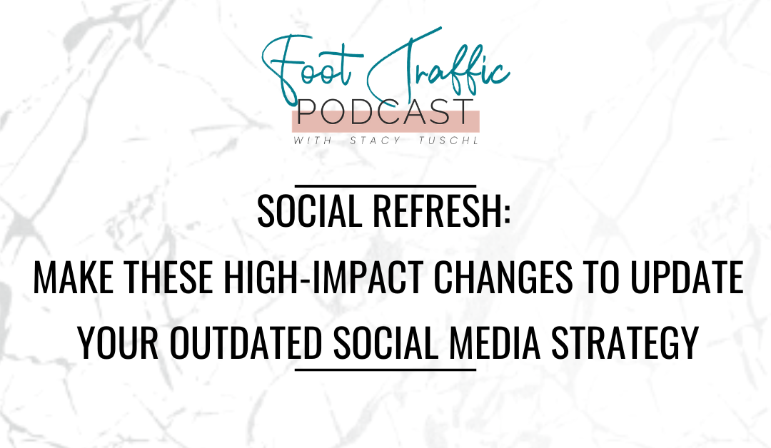 SOCIAL REFRESH:  MAKE THESE HIGH-IMPACT CHANGES TO UPDATE YOUR OUTDATED SOCIAL MEDIA STRATEGY