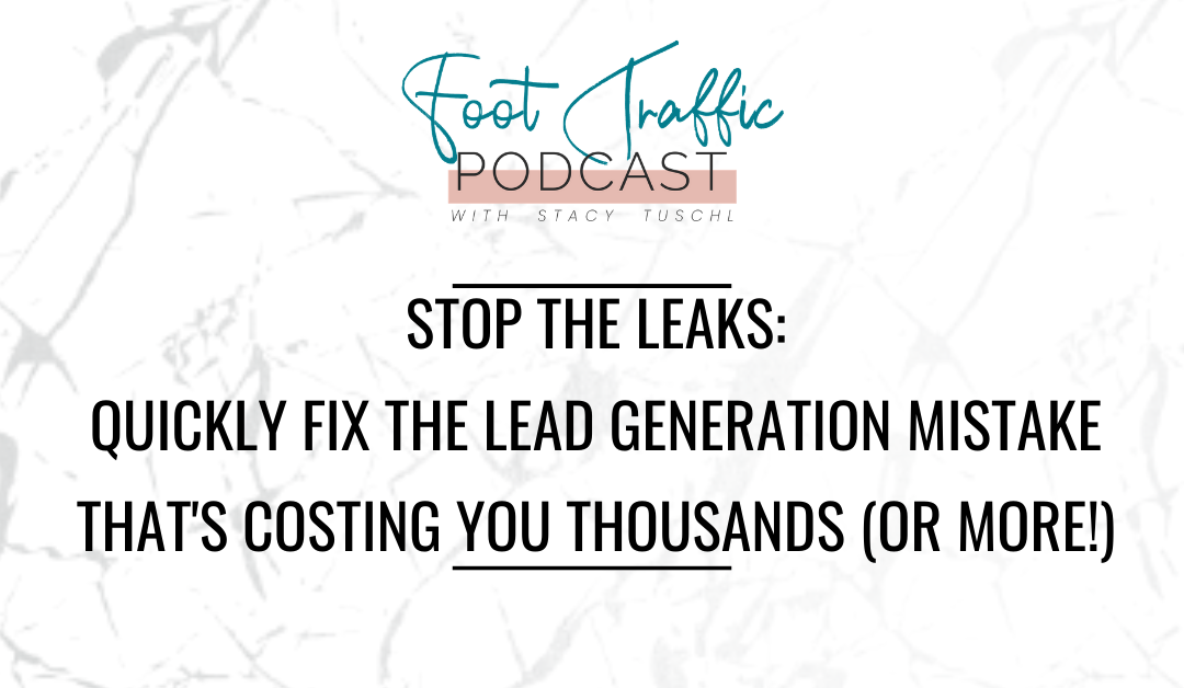 STOP THE LEAKS: QUICKLY FIX THE LEAD GENERATION MISTAKE THAT'S COSTING YOU THOUSANDS (OR MORE!)