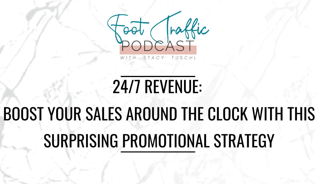 24/7 REVENUE:  BOOST YOUR SALES AROUND THE CLOCK WITH THIS SURPRISING PROMOTIONAL STRATEGY