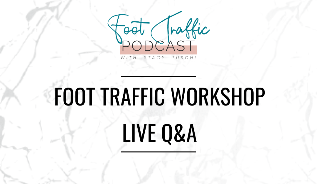 FOOT TRAFFIC WORKSHOP Q&A