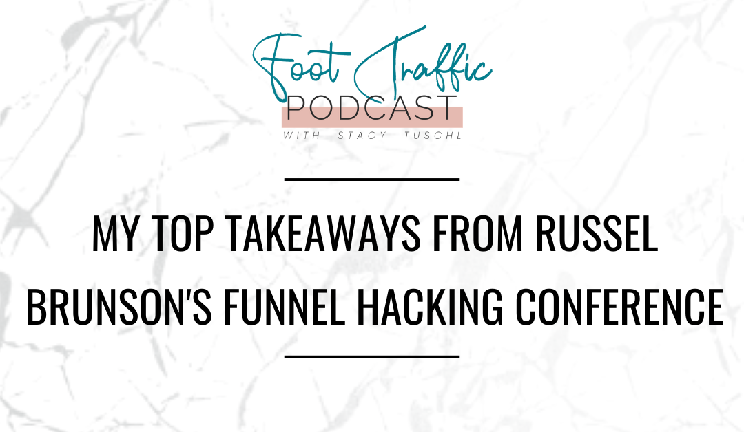 MY TOP TAKEAWAYS FROM RUSSEL BRUNSON'S FUNNEL HACKING CONFERENCE