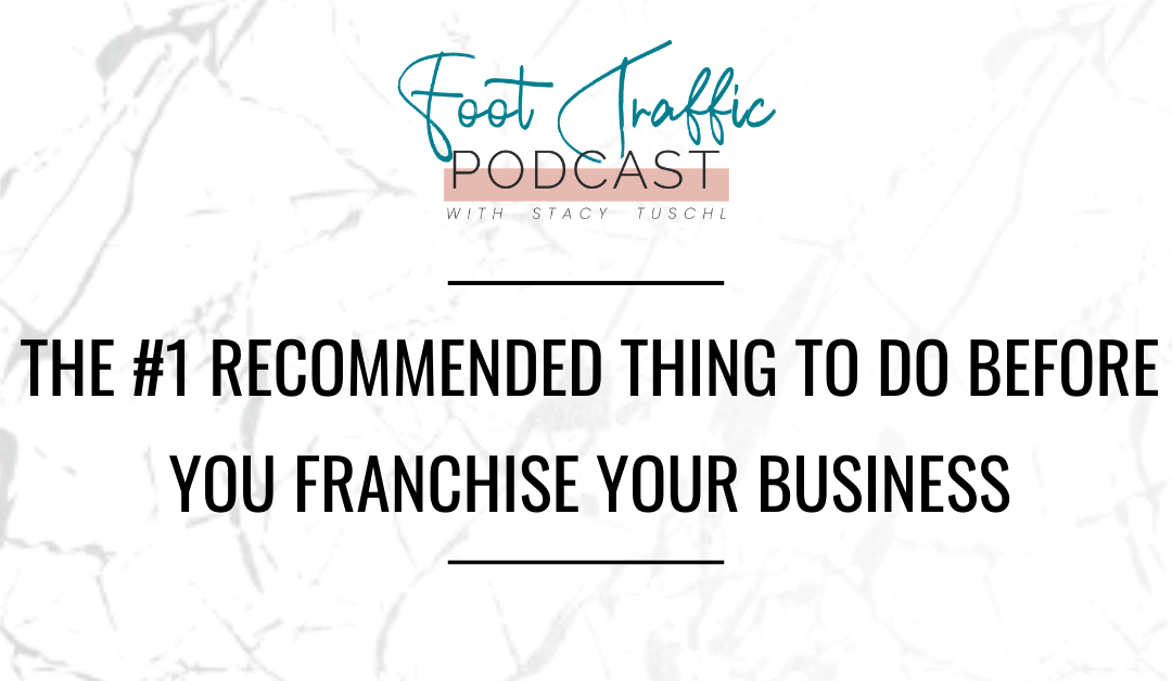 The #1 Recommended Thing To Do Before You Franchise Your Business