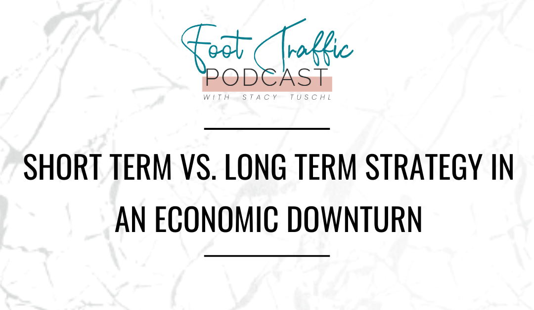 Short Term Vs. Long Term Strategy In An Economic Downturn