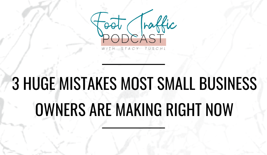 3 Huge Mistakes Most Small Business Owners Are Making Right Now