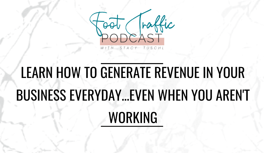 Learn How To Generate Revenue In Your Business Everyday…Even When You Aren't Working