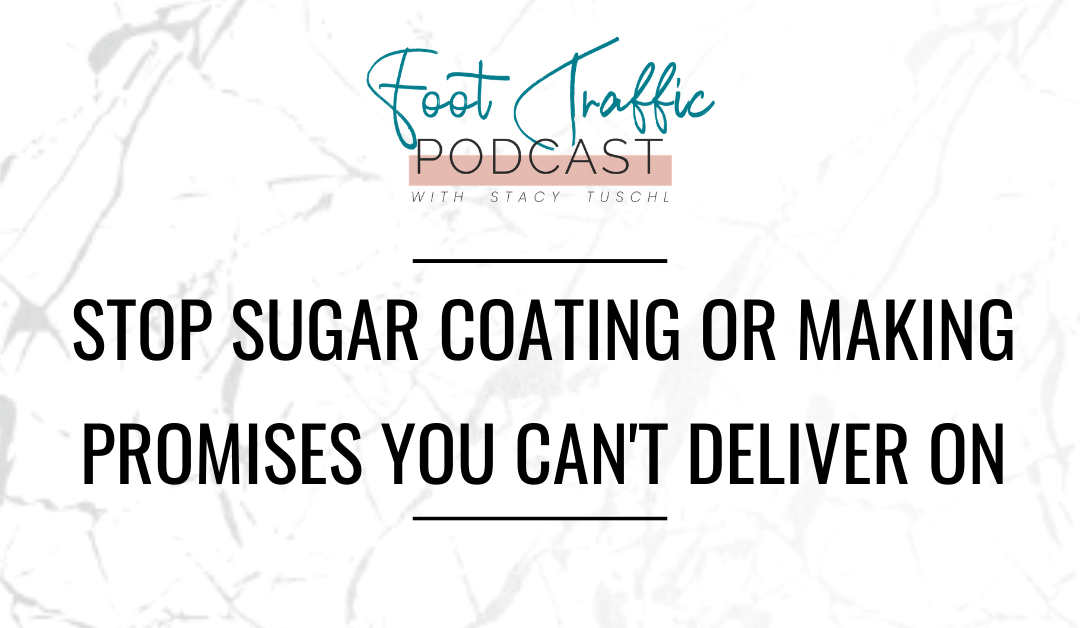 Stop Sugar Coating Or Making Promises You Can