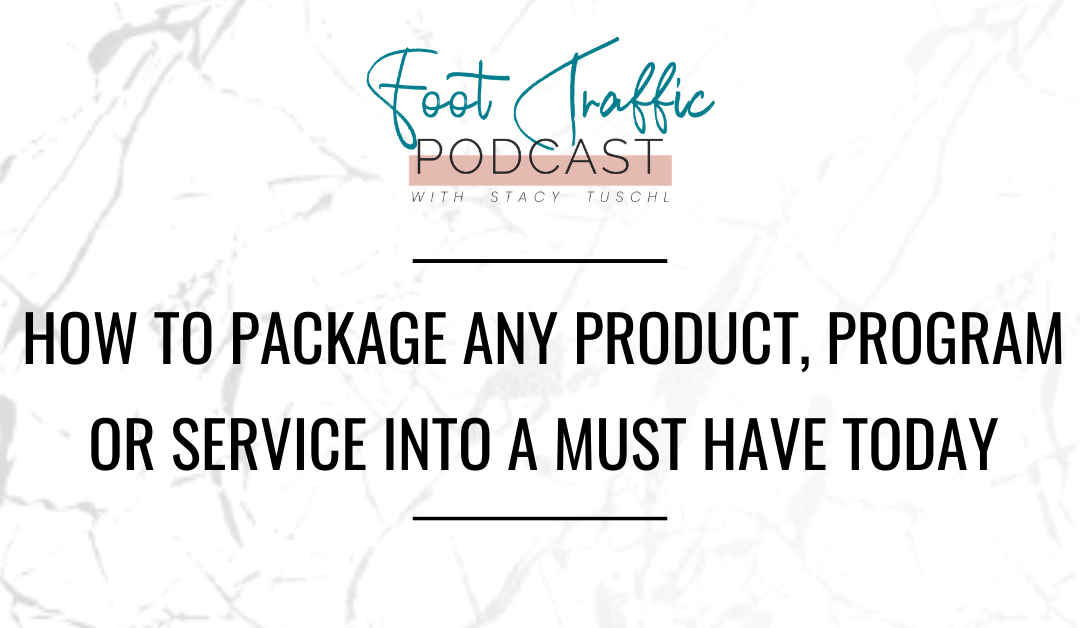How To Package Any Product, Program Or Service Into A Must Have Today
