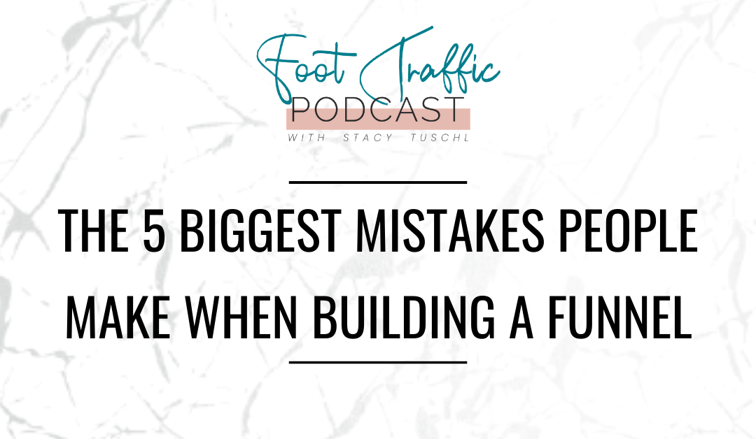 The 5 Biggest Mistakes People Make When Building A Funnel
