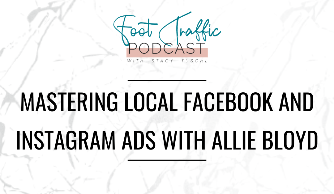 Mastering Local Facebook and Instagram Ads with Allie Bloyd