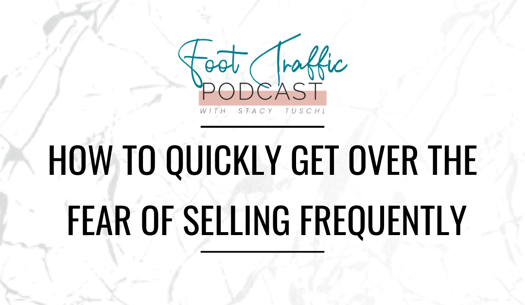 How to Quickly Get Over the Fear of Selling Frequently