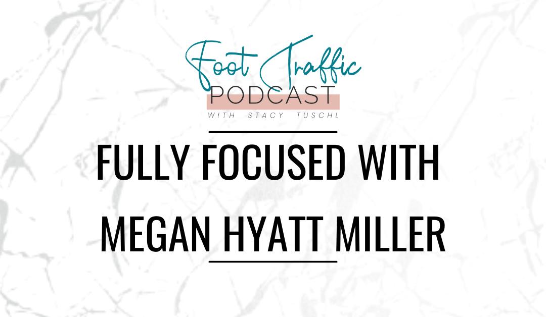 Fully Focused with Megan Hyatt Miller