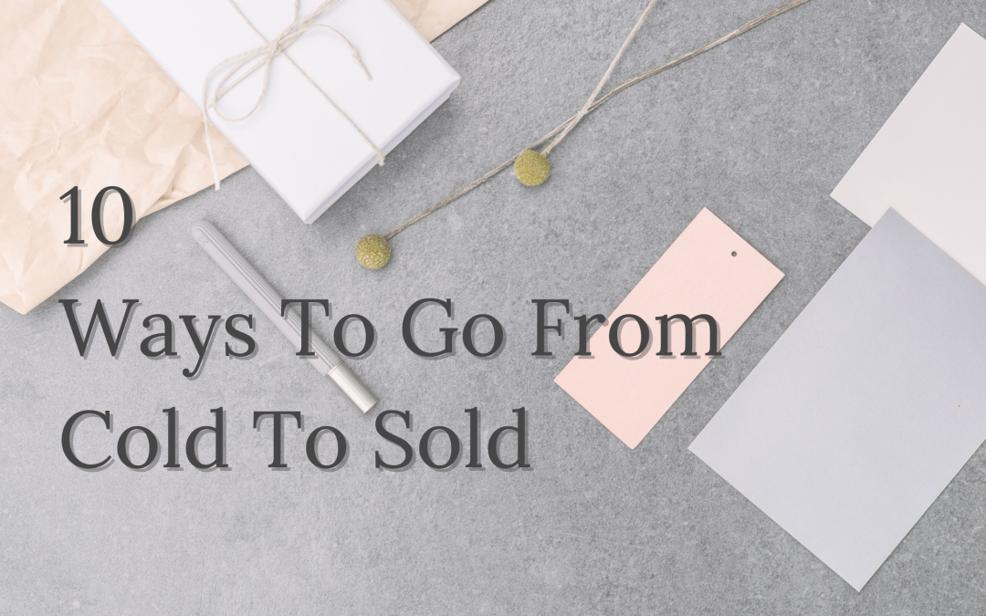 10 Ways To Go From Cold To Sold
