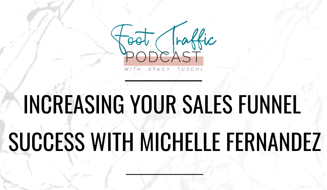 Increasing Your Sales Funnel Success with Michelle Fernandez
