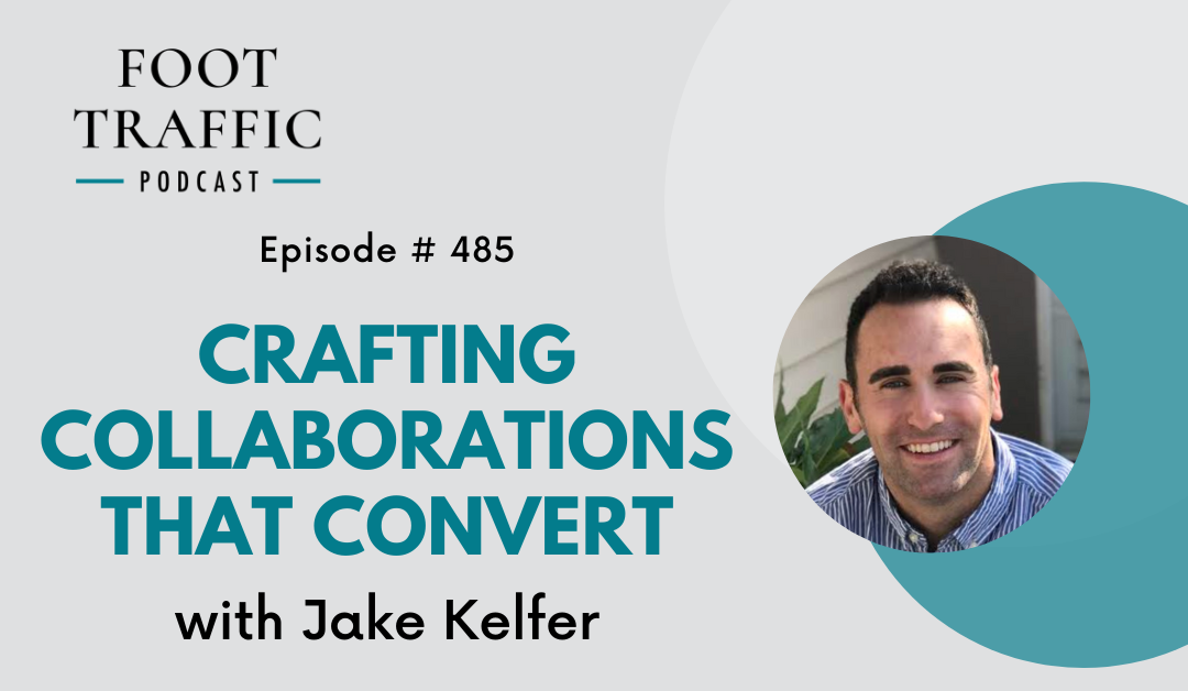 Crafting Collaborations That Convert with Jake Kelfer