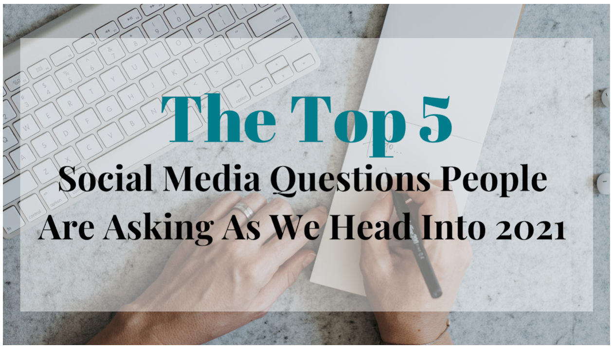 *Blog* Top 5 Social Media Questions People Are Asking As We Head Into 2021