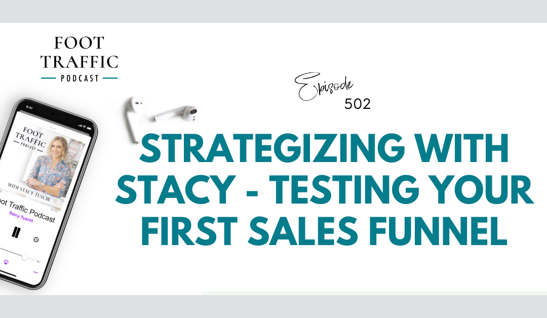 Strategizing With Stacy – Testing Your First Sales Funnel