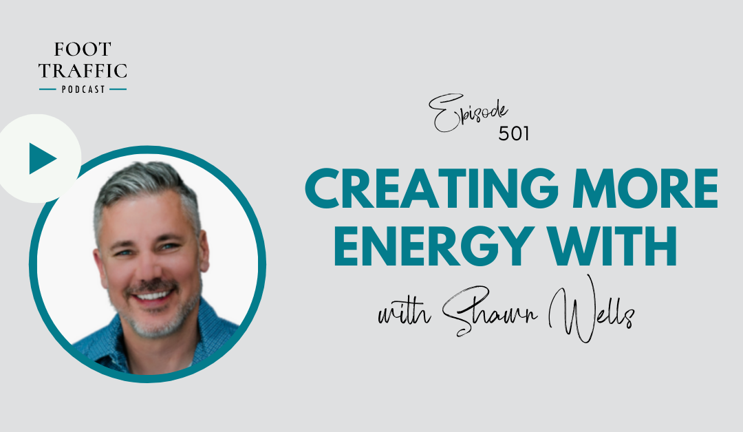 Creating More Energy with Shawn Wells