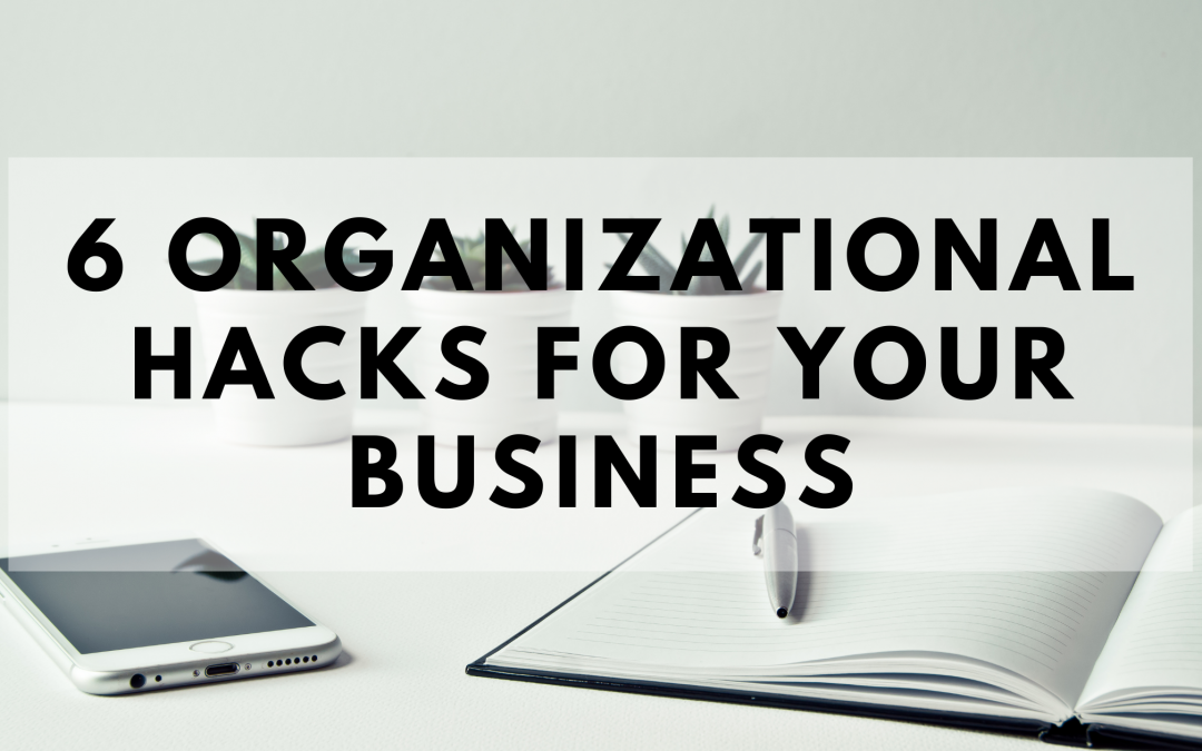 6 Organizational Hacks For Your Business