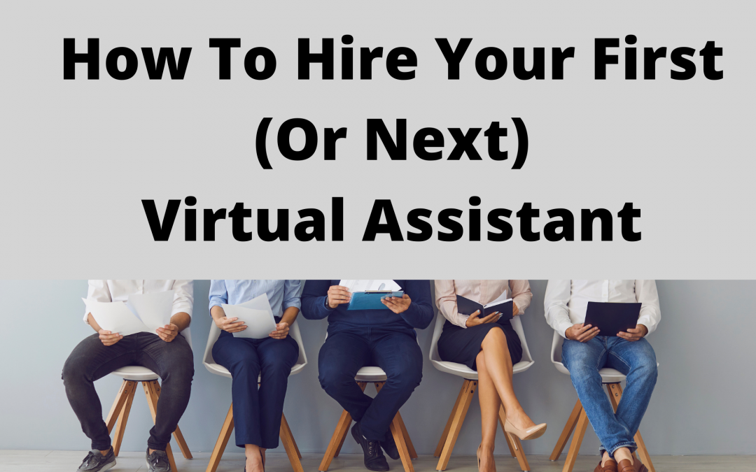 How to Hire Your First or Next Virtual Assistant